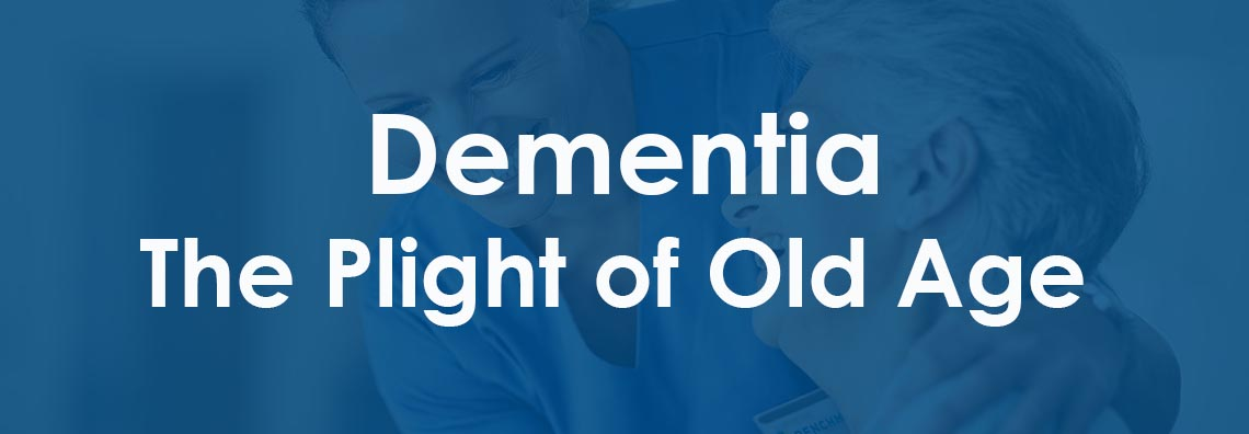 Dementia: The Plight of Old Age