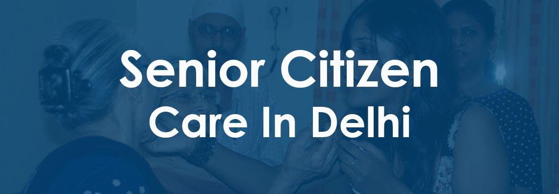 Senior Citizen Care In Delhi