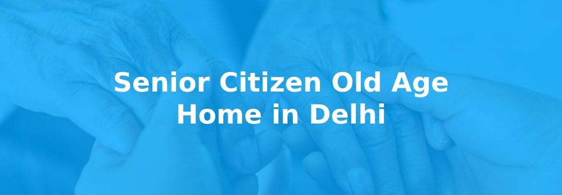 Senior citizen old age home in Delhi